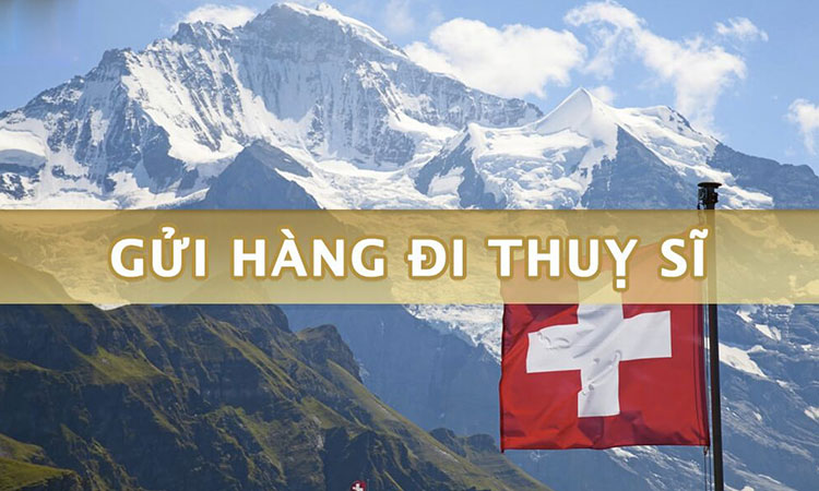 Dịch vụ Gửi hàng đi Thụy Sĩ (Switzerland) giá rẻ, uy tín tại TpHCM